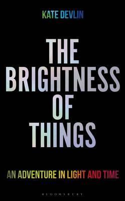 The Brightness of Things by Kate Devlin