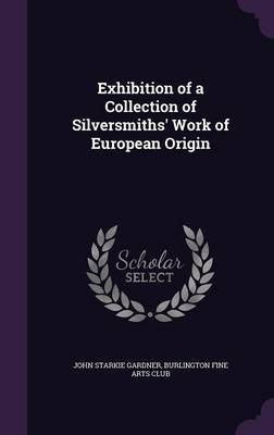 Exhibition of a Collection of Silversmiths' Work of European Origin by John Starkie Gardner image