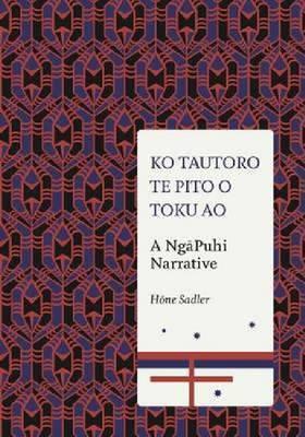 Ko Tautoro, Te Pito O Toku Ao: a Ngapuhi Narrative by Hone Sadler