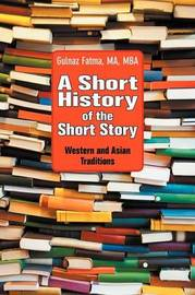 A Short History of the Short Story by Gulnaz Fatma