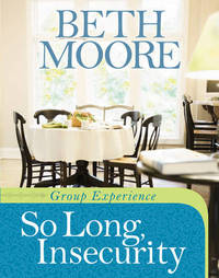 So Long, Insecurity Group Experience by Beth Moore