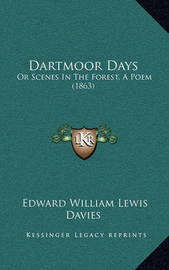 Dartmoor Days: Or Scenes in the Forest, a Poem (1863) by Edward William Lewis Davies
