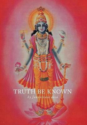 Truth Be Known by Jananivasa Dasa