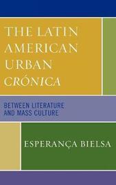 The Latin American Urban Cronica by Esperanca Bielsa