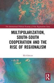 Multipolarization, South-South Cooperation and the Rise of Post-Hegemonic Governance by Efe Can Gurcan