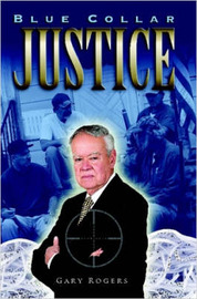 Blue Collar Justice by Gary Rogers