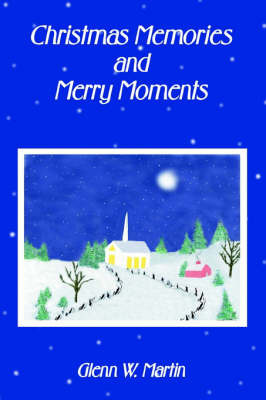 Christmas Memories And Merry Moments by Glenn W Martin image