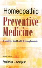 The Homeopathic Preventive Medicine by Frederick L. Compton