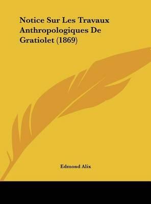 Notice Sur Les Travaux Anthropologiques de Gratiolet (1869) by Edmond Alix image