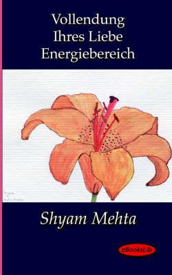 Vollendung Ihres Liebe Energiebereich by Shyam Mehta