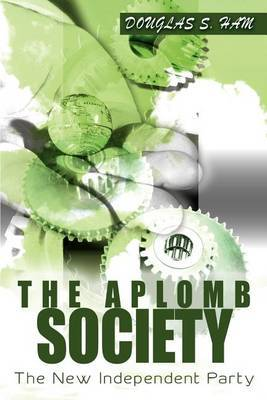 The Aplomb Society: The New Independent Party by Douglas S Ham image