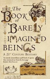 The Book of Barely Imagined Beings by Caspar Henderson