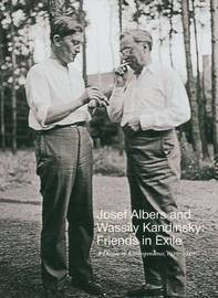 Josef Albers and Wassily Kandinsky: Friends in Exile by Nicholas Fox Weber image