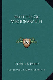 Sketches of Missionary Life by Edwin F. Parry