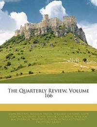 The Quarterly Review, Volume 166 by John Murray