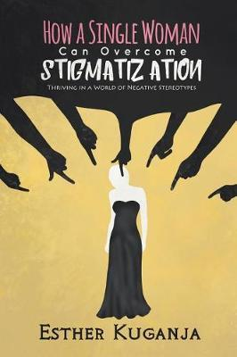 How a Single Woman Can Overcome Stigmatisation by Esther Kuganja