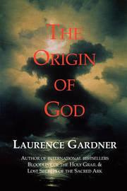 The Origin of God by Laurence Gardner