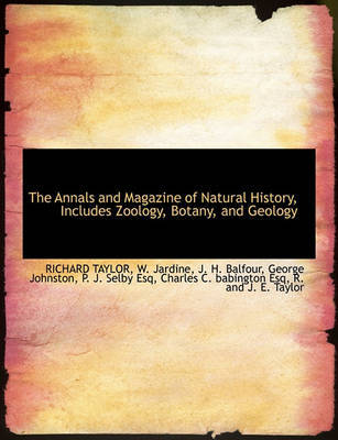 The Annals and Magazine of Natural History, Includes Zoology, Botany, and Geology by Richard Taylor