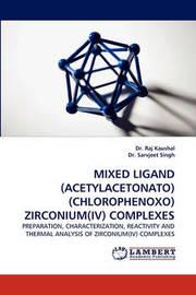 Mixed Ligand (Acetylacetonato)(Chlorophenoxo) Zirconium(iv) Complexes by Raj Kaushal
