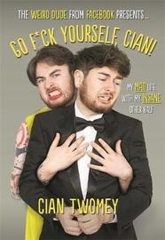 Go F*ck Yourself, Cian! by Cian Twomey