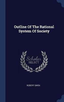 Outline of the Rational System of Society by Robert Owen image