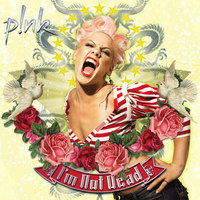 I'm Not Dead by P!nk