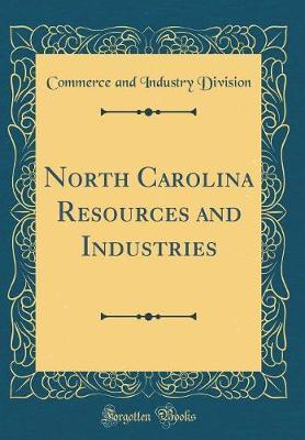 North Carolina Resources and Industries (Classic Reprint) by Commerce and Industry Division