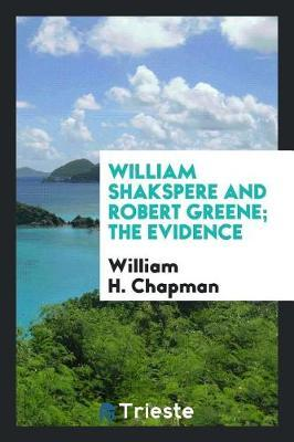 William Shakspere and Robert Greene; The Evidence by William H. Chapman image