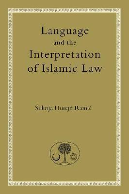 Language and the Interpretation of Islamic Law by Sukrija Husejn Ramic