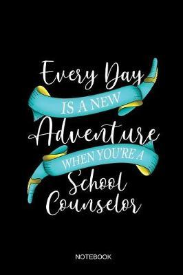 Every Day Is A New Adventure When You're A School Counselor Notebook by Books by Suhrhoff