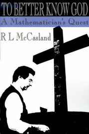To Better Know God: A Mathematician's Quest by R. L. McCasland image