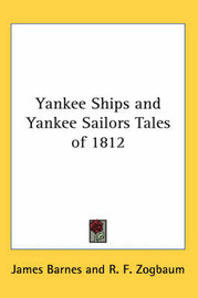 Yankee Ships and Yankee Sailors Tales of 1812 by James Barnes image