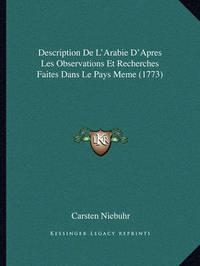 Description de L'Arabie D'Apres Les Observations Et Recherches Faites Dans Le Pays Meme (1773) by Carsten Niebuhr