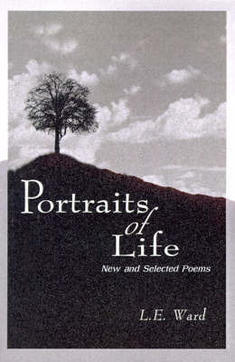 Portraits of Life: New and Selected Poems by L. E. Ward