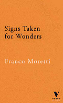 Signs Taken for Wonders: Essays in the Sociology of Literary Forms by Franco Moretti