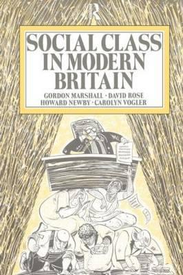Social Class in Modern Britain by Gordon Marshall