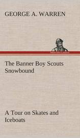 The Banner Boy Scouts Snowbound a Tour on Skates and Iceboats by George A. Warren