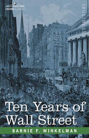 Ten Years of Wall Street by Barnie F Winkelman