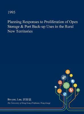 Planning Responses to Proliferation of Open Storage & Port Back-Up Uses in the Rural New Territories by Bo-Yee Lau