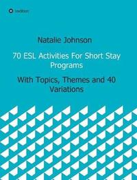 70 ESL Activities for Short Stay Programs by Natalie Johnson