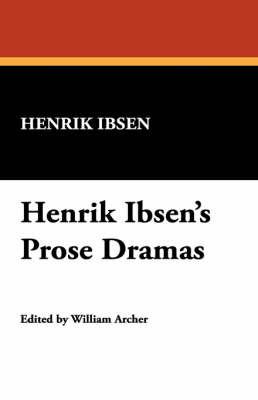 Henrik Ibsen's Prose Dramas by Henrik Johan Ibsen image