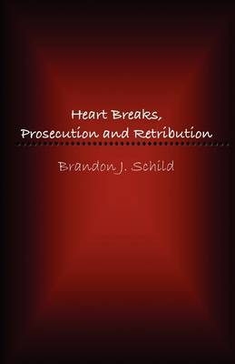 Heart Breaks, Prosecution and Retribution by Brandon J. Schild image