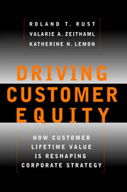 Driving Customer Equity by Roland T. Rust