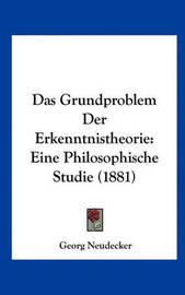 Das Grundproblem Der Erkenntnistheorie: Eine Philosophische Studie (1881) by Georg Neudecker image