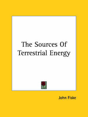 The Sources of Terrestrial Energy by John Fiske