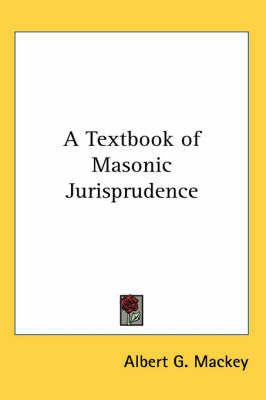 A Textbook of Masonic Jurisprudence by Albert G Mackey