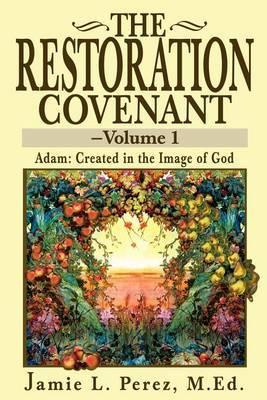 The Restoration Covenant by Jamie L Perez, M.Ed.