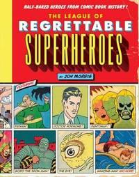 The League Of Regrettable Superheroes by Jon Morris