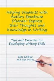 Helping Students with Autism Spectrum Disorder Express their Thoughts and Knowledge in Writing by Elise Geither