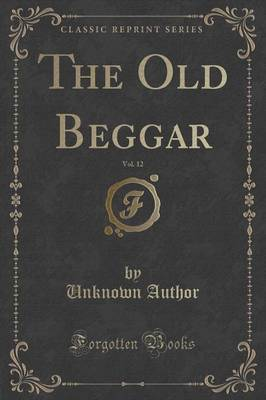 The Old Beggar, Vol. 12 (Classic Reprint) by Unknown Author image